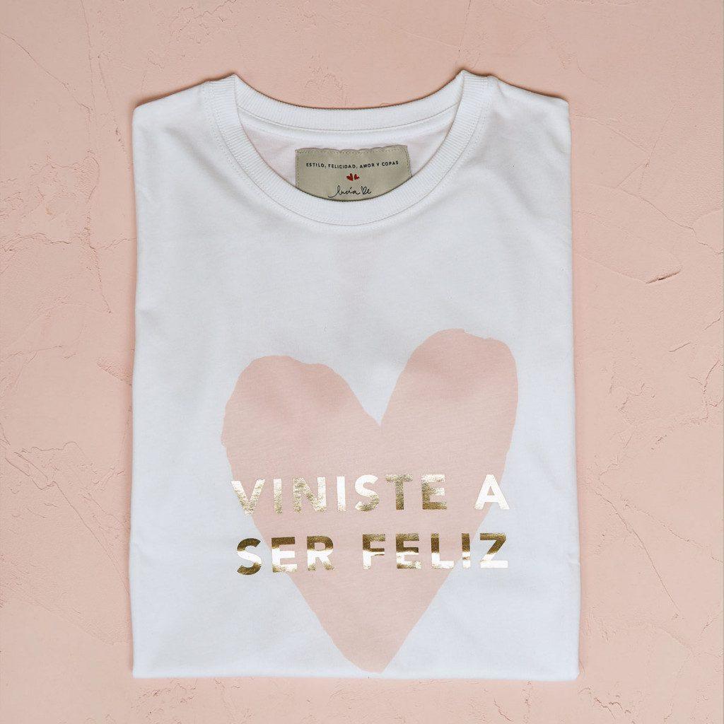 Camiseta viniste a ser feliz
